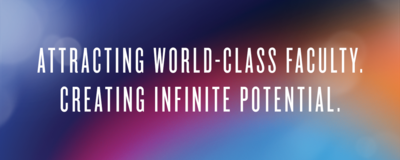 Attracting world-class faculty. Creating infinite potential.